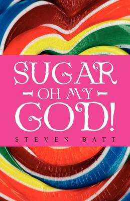 Sugar Oh My God! by Steven Batt