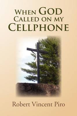 When God Called on My Cellphone by Robert Vincent Piro