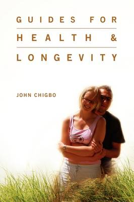 Guides for Health & Longevity by John Chigbo