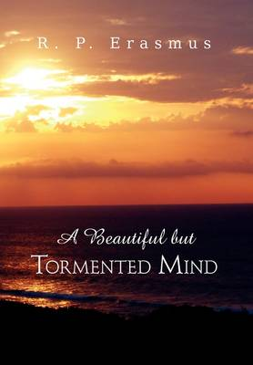 A Beautiful But Tormented Mind by R P Erasmus