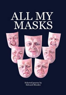 All My Masks by Edward Rhodes
