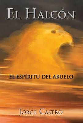 El Halcon El Espiritu del Abuelo by Alberto Castro