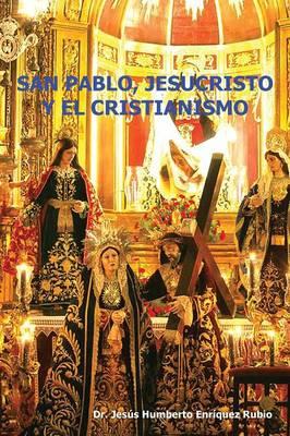 San Pablo, Jesucristo y El Cristianismo by Jesus Humberto Enriquez Rubio