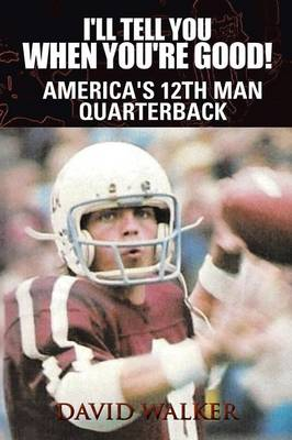 I'll Tell You When You're Good! The Memoir of America's Youngest College Quarterback by David  Moon Walker