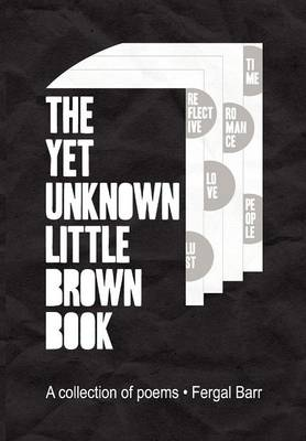 The Yet Unknown Little Brown Book A Collection of Poems by Fergal Barr