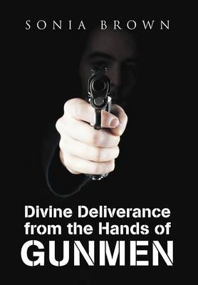 Divine Deliverance from the Hands of Gunmen by Sonia Brown