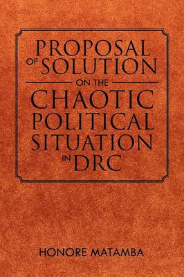 Proposal of Solution on the Chaotic Political Situation in Drc by Honore Matamba