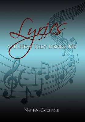 Lyrics and How They Inspire Me by Nathan Catchpole