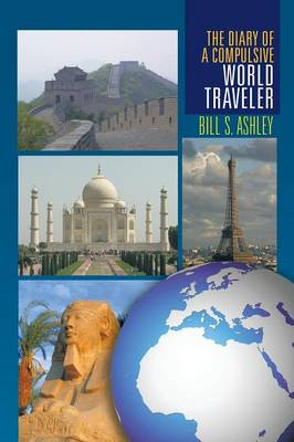 The Diary of a Compulsive World Traveler by Bill S Ashley
