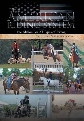 The American Riding System Foundation for All Types of Riding by Peggy Vurgason