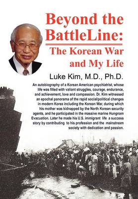 Beyond the Battle Line : The Korean War and My Life by Luke I C Kim