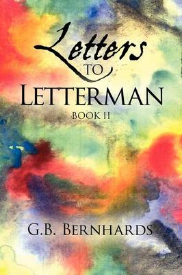 Letters to Letterman by G B Bernhards