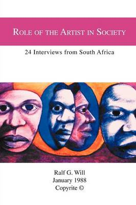 Role of the Artist in Society 24 Interviews from South Africa by Ralf G Will