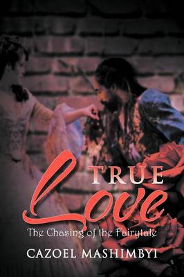True Love The Chasing of the Fairytale by Cazoel