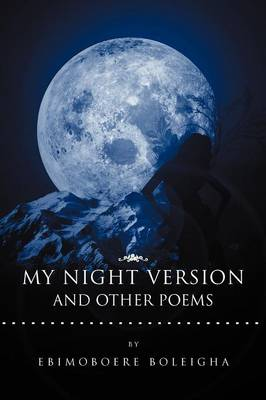 My Night Version and Other Poems by Ebimoboere Boleigha