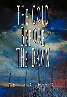 The Cold Before the Dawn by Peter Hart