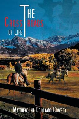 The Crossroads of Life by The Colorado Cowboy
