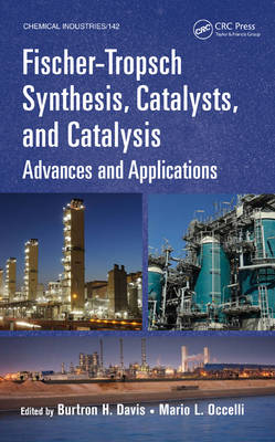 Fischer-Tropsch Synthesis, Catalysts, and Catalysis Advances and Applications by Burtron H. Davis