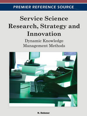 Service Science Research, Strategy and Innovation Dynamic Knowledge Management Methods by Nejdet Delener