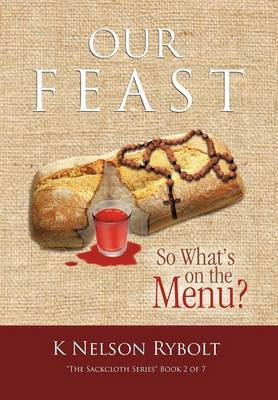Our Feast So What's on the Menu? The Sackcloth Series Book 2 of 7 by K Nelson Rybolt