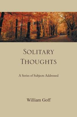 Solitary Thoughts A Series of Subjects Addressed by William Goff