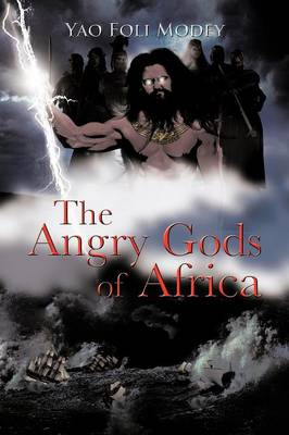 The Angry Gods of Africa by Yao Foli Modey
