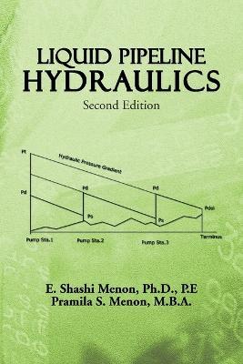 Liquid Pipeline Hydraulics Second Edition by E Shashi Menon, Pramila S Menon