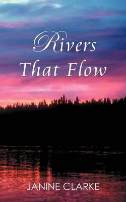Rivers That Flow by Janine Clarke