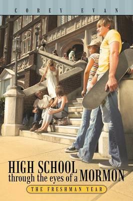 High School Through the Eyes of a Mormon The Freshman Year by Corey Evan