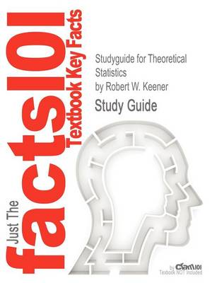 Studyguide for Theoretical Statistics by Keener, Robert W., ISBN 9780387938387 by Cram101 Textbook Reviews, Robert W Keener, Cram101 Textbook Reviews