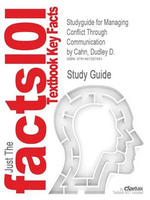 Studyguide for Managing Conflict Through Communication by Cahn, Dudley D., ISBN 9780205458806 by Cram101 Textbook Reviews