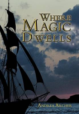 Where Magic Dwells by Andrea Archer