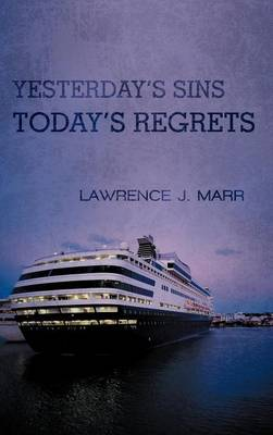 Yesterday's Sins Today's Regrets by Lawrence J. Marr