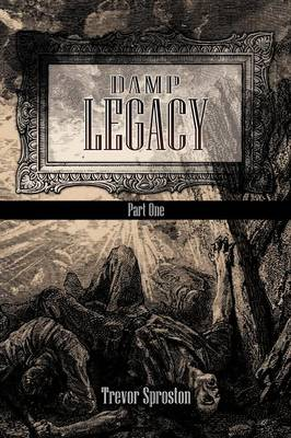 Damp Legacy Part One by Trevor Sproston