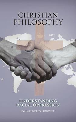 Christian Philosophy Understanding Racial Oppression by Evangelist Leon Kabasele