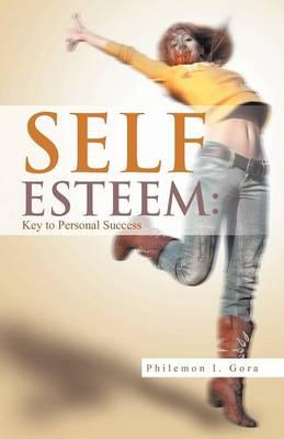 Self Esteem Key to Personal Success by Philemon I Gora