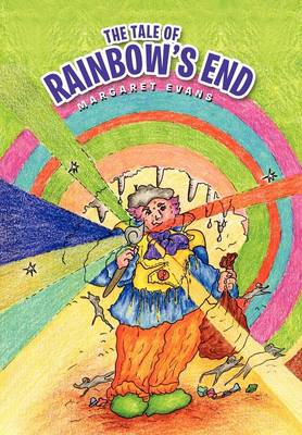 The Tale of Rainbow's End by Margaret (Freelance Midwife Lecturer and Consultant in Complementary Therapies University of Southampton Freelance Midwi Evans