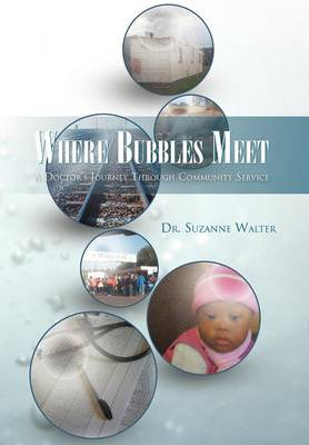 Where Bubbles Meet A Doctor's Journey Through Community Service by Dr Suzanne Walter, Dr Suzanne Walter