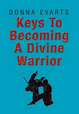 Keys to Becoming a Divine Warrior by Donna Evarts
