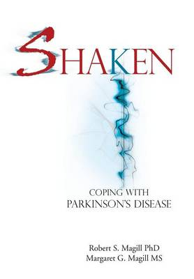 Shaken Coping with Parkinson Disease by Robert S Magill Phd, Margaret G Magill MS