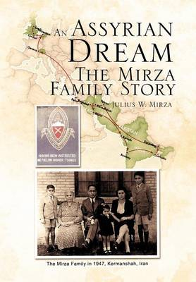An Assyrian - Dream the Mirza Family Story by Julius W Mirza