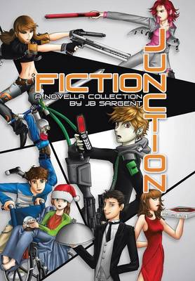 Fiction Junction A Novella Collection by Jb Sargent