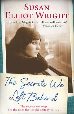 The Secrets We Left Behind by Susan Elliot-Wright