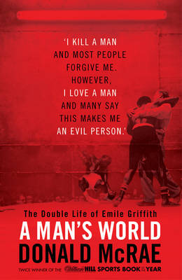 A Man's World The Double Life of Emile Griffith by Donald McRae