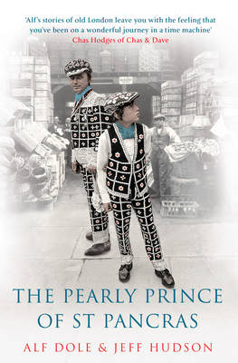 The Pearly Prince of St Pancras by Alf Dole, Jeff Hudson