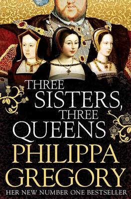 Three Sisters, Three Queens by Philippa Gregory
