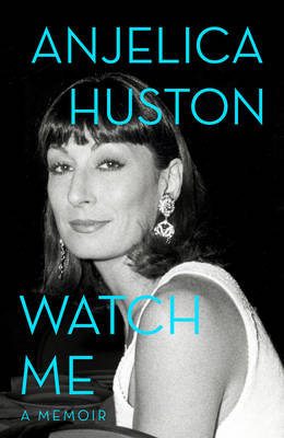 Watch Me by Anjelica Huston