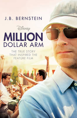 Million Dollar Arm Sometimes to Win, You Have to Change the Game by J. B. Bernstein