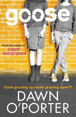 Goose: A Renee & Flo Novel by Dawn O'Porter