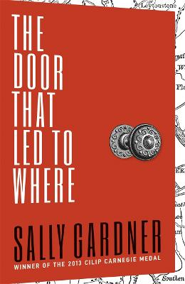 The Door That Led to Where by Sally Gardner